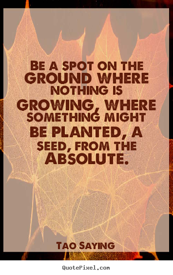 Create poster quote about inspirational - Be a spot on the ground where nothing is growing, where..