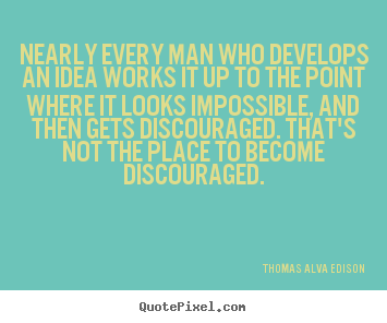 Thomas Alva Edison poster quotes - Nearly every man who develops an idea works it up to the point where.. - Inspirational quotes