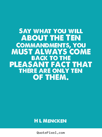 Inspirational quotes - Say what you will about the ten commandments, you..