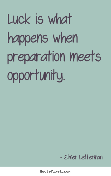 Inspirational quotes - Luck is what happens when preparation meets opportunity.