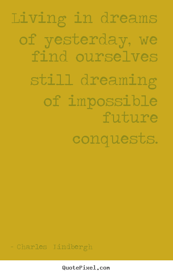 Quotes about inspirational - Living in dreams of yesterday, we find ourselves still dreaming..