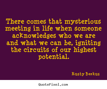 Rusty Berkus picture quotes - There comes that mysterious meeting in life when.. - Inspirational quote