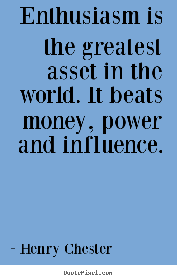 Quote about inspirational - Enthusiasm is the greatest asset in the world. it beats money, power..