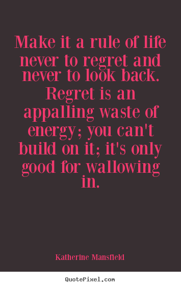 Inspirational quote - Make it a rule of life never to regret and never to look..