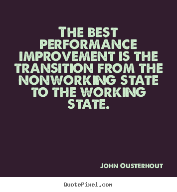 Design picture quotes about inspirational - The best performance improvement is the transition from..