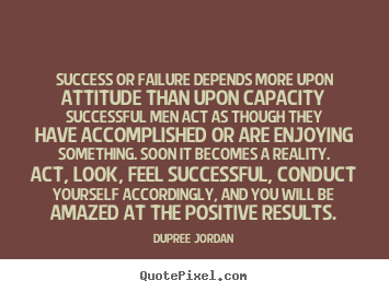 Quote about inspirational - Success or failure depends more upon attitude than upon..