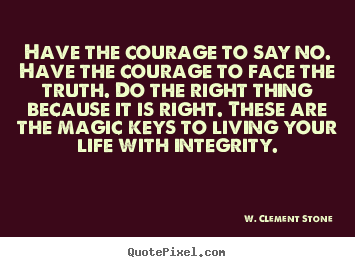 Inspirational quote - Have the courage to say no. have the courage..