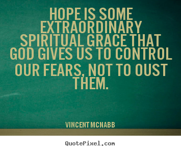 Hope is some extraordinary spiritual grace.. Vincent McNabb famous inspirational quotes