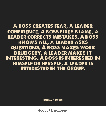 How to design picture quotes about inspirational - A boss creates fear, a leader confidence. a boss fixes..