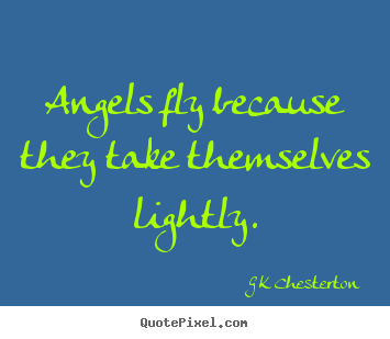 Inspirational quotes - Angels fly because they take themselves lightly.