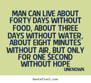 Man can live about forty days without food, about three days.. Unknown popular inspirational quotes