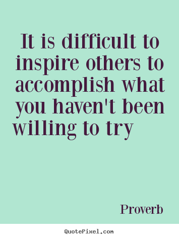 Customize picture quotes about inspirational - It is difficult to inspire others to accomplish..