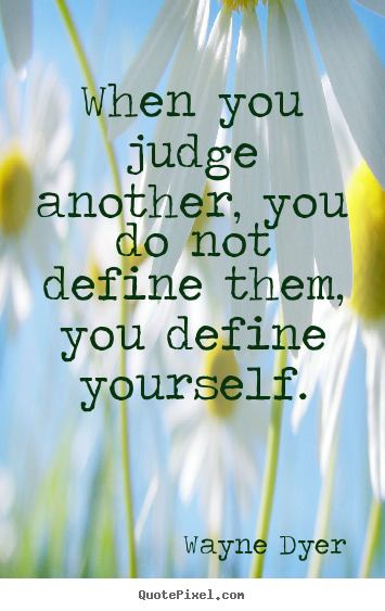 Create picture quotes about inspirational - When you judge another, you do not define them, you define yourself.
