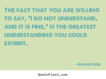 "Wayne Dyer picture quote - The fact that you are willing to say, ""i do.. - Inspirational quotes"