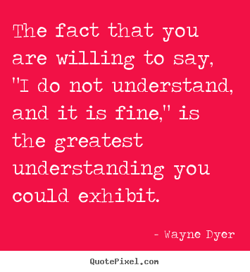 "Quotes about inspirational - The fact that you are willing to say, ""i do.."