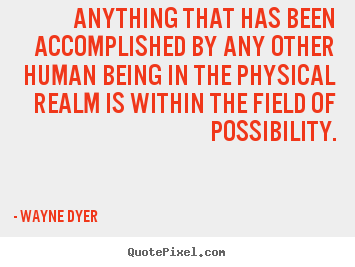 Inspirational quotes - Anything that has been accomplished by any..