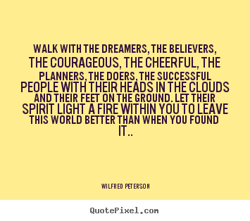 Quote about inspirational - Walk with the dreamers, the believers, the courageous,..