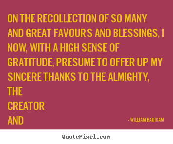 William Bartram picture quotes - On the recollection of so many and great favours and blessings,.. - Inspirational quotes