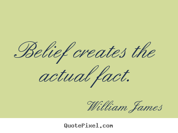 Customize picture quotes about inspirational - Belief creates the actual fact.