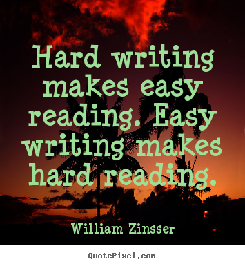 Inspirational sayings - Hard writing makes easy reading. easy writing makes hard reading.