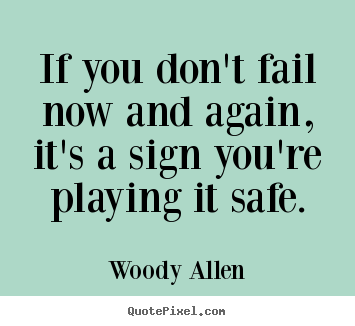 If you don't fail now and again, it's a sign you're playing.. Woody Allen top inspirational quote
