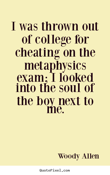 I was thrown out of college for cheating on the metaphysics.. Woody Allen great inspirational quotes
