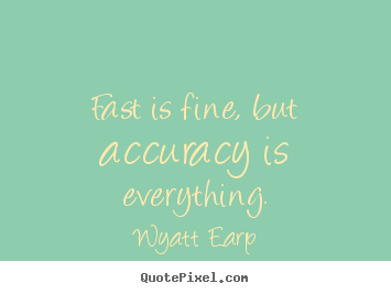 Create poster quotes about inspirational - Fast is fine, but accuracy is everything.