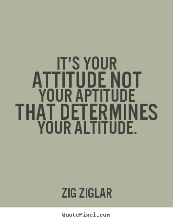Zig Ziglar picture quotes - It's your attitude not your aptitude that determines.. - Inspirational quote