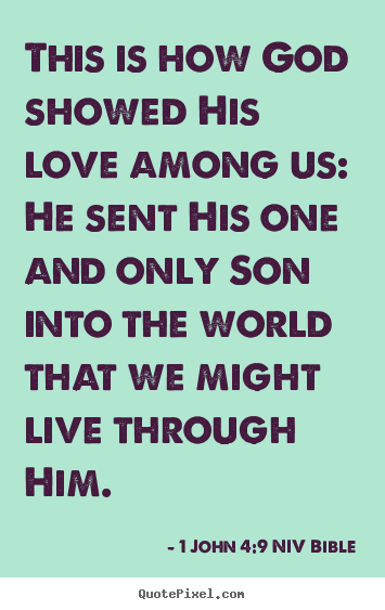 1 John 4:9 NIV Bible picture quotes - This is how god showed his love among us: he.. - Life quotes