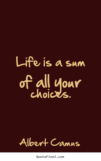 Life quote - Life is a sum of all your choices.
