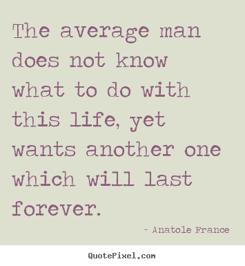 Quote about life - The average man does not know what to do with..