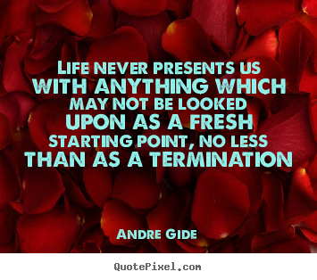 Andre Gide picture quotes - Life never presents us with anything which may not be looked.. - Life quote
