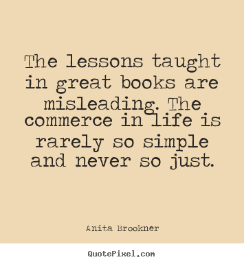 Life quotes - The lessons taught in great books are misleading. the commerce..