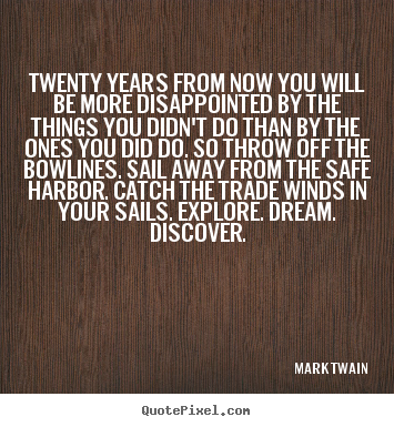 Mark Twain picture quote - Twenty years from now you will be more disappointed by the things you.. - Life quote