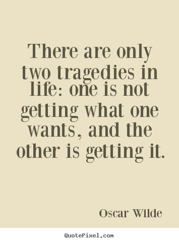 Make picture quotes about life - There are only two tragedies in life: one is not getting..