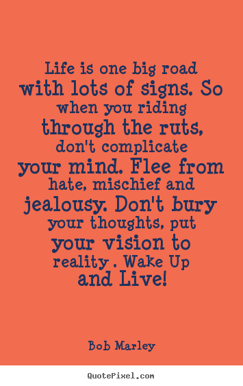 Life quotes - Life is one big road with lots of signs. so when you riding through the..