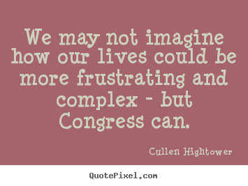 We may not imagine how our lives could be more.. Cullen Hightower best life sayings
