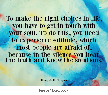 Life sayings - To make the right choices in life, you have to get..