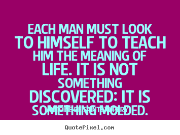 Antoine De Saint-Exupery picture quotes - Each man must look to himself to teach him the meaning.. - Life quotes