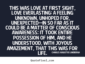 Charles Augustus Lindbergh picture quotes - This was love at first sight, love everlasting: a feeling unknown,.. - Life quotes