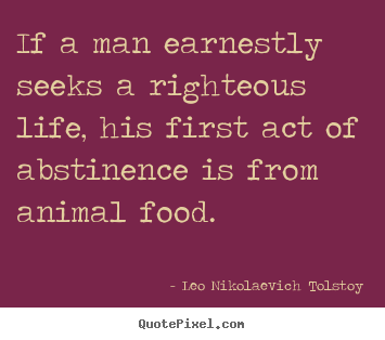 Create graphic picture quote about life - If a man earnestly seeks a righteous life, his..