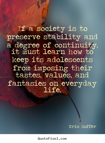 Sayings about life - If a society is to preserve stability and a..