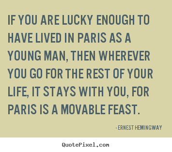 Create picture quotes about life - If you are lucky enough to have lived in paris..