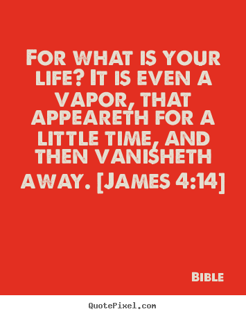 Bible image quotes - For what is your life? it is even a vapor, that appeareth.. - Life quotes