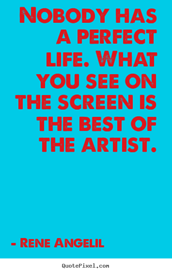 Life quotes - Nobody has a perfect life. what you see on the screen is the..