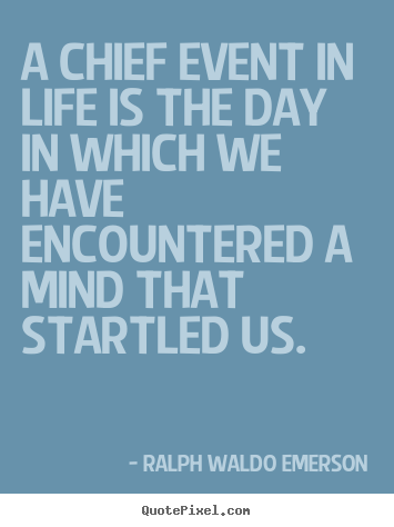 Ralph Waldo Emerson picture quotes - A chief event in life is the day in which we have.. - Life quote
