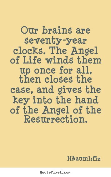 Design poster quotes about life - Our brains are seventy-year clocks. the angel..
