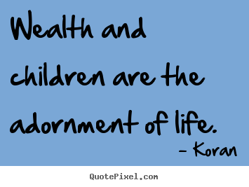 Life quote - Wealth and children are the adornment of life.