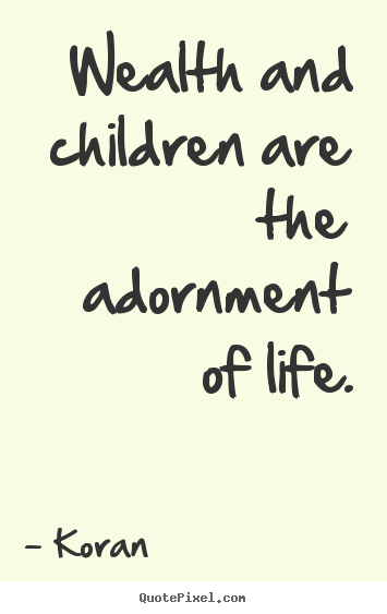 Wealth and children are the adornment of life. Koran popular life sayings