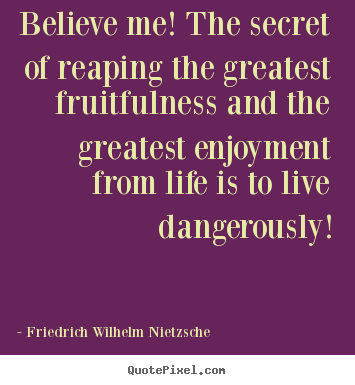 Create custom picture quotes about life - Believe me! the secret of reaping the greatest fruitfulness..